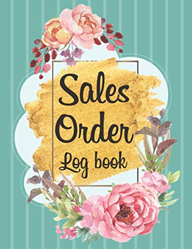 Sales Order Logbook: Daily Sales Order Log Book For Online businesses To keep Track And Record Costumers Orders , Purchase Order Log For Home Based ... order forms And Contacts & DATA Keepsake.