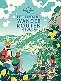 Lonely Planet Legendäre Wanderrouten Europa: 50 aufregende Touren zwischen Ägäis und Polarkreis (Lonely Planet Reisebildbände)