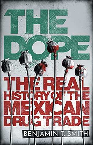 The Dope: The Real History of the Mexican Drug Trade (English Edition)