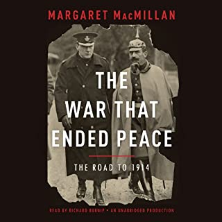 The War That Ended Peace     The Road to 1914              By:                                                                                                                                 Margaret MacMillan                               Narrated by:                                                                                                                                 Richard Burnip                      Length: 31 hrs and 58 mins     710 ratings     Overall 4.5