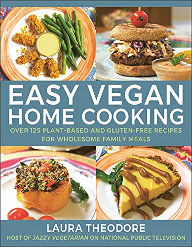 Easy Vegan Home Cooking: Over 125 Plant-Based and Gluten-Free Recipes for Wholesome Family Meals
