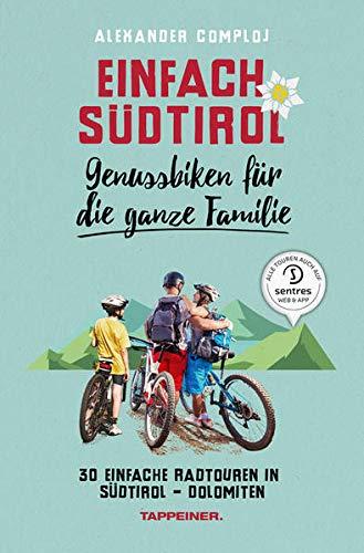 Einfach Südtirol. Genussbiken für die ganze familie. 30 einfache Radtouren in Südtirol-Dolomiten: 6