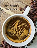 My Mom's Recipes: Blank Recipe Journal to Write, Food Cookbook Design, Document all Your Special Recipes and Notes, Ready Template(100 Pages, 8,5 x 11, Soft Cover)