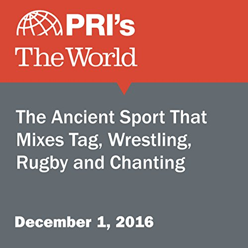 The Ancient Sport That Mixes Tag, Wrestling, Rugby and Chanting audiobook cover art