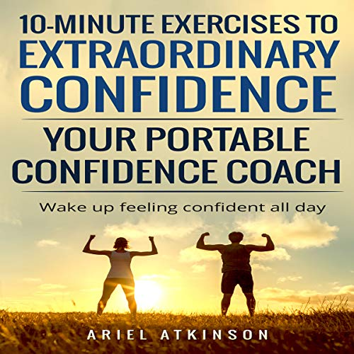 10-Minute Exercises to Extraordinary Confidence audiobook cover art