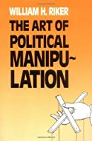 The Art of Political Manipulation by William H. Riker(1986-09-10)