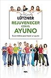 Rejuvenecer con el ayuno: El mejor método para depurar y desintoxicar el organismo (ALIMENTACIÓN)