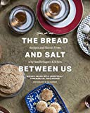 syrian bread - The Bread and Salt Between Us: Recipes and Stories from a Syrian Refugee's Kitchen
