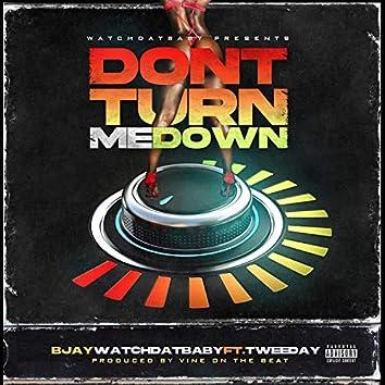 Don't Turn Me Down (feat. Tweeday)