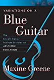 Variations on a Blue Guitar: The Lincoln Center Institute Lectures on Aesthetic Education by Maxine Greene (2001-08-01)