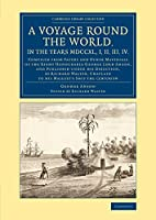 A Voyage round the World, in the Years MDCCXL, I, II, III, IV: Compiled from Papers and Other Materials of the Right Honourable George Lord Anson, and Published under his Direction, by Richard Walter, Chaplain to his Majesty's Ship the Centurion (Cambridge Library Collection - Maritime Exploration)