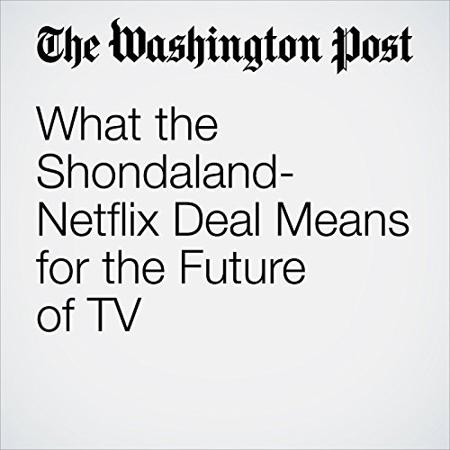 What the Shondaland-Netflix Deal Means for the Future of TV copertina