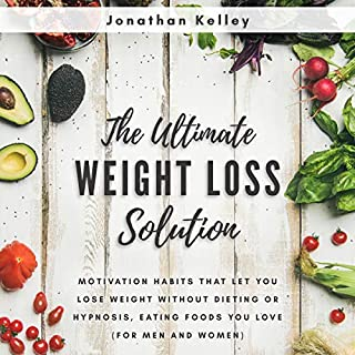 The Ultimate Weight Loss Solution     Motivation Habits That Let You Lose Weight Without Dieting or Hypnosis, Eating Foods You Love (For Men and Women)               By:                                                                                                                                 Jonathan Kelley                               Narrated by:                                                                                                                                 Lydia Joy Tate                      Length: 2 hrs and 59 mins     3 ratings     Overall 3.7