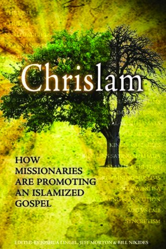 Chrislam: How Missionaries are Promoting an Islamized Gospel (English Edition)