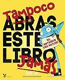 Tampoco abras este libro jamás (Castellano - A PARTIR DE 3 AÑOS - ÁLBUMES - Cubilete)