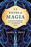 La tienda de magia: El viaje de un neurocirujano por los misterios del cerebro y los secretos del corazón (Crecimiento personal)