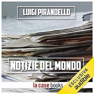 Notizie del mondo                   Di:                                                                                                                                 Luigi Pirandello                               Letto da:                                                                                                                                 Gaetano Marino                      Durata:  1 ora e 24 min     1 recensione     Totali 3,0