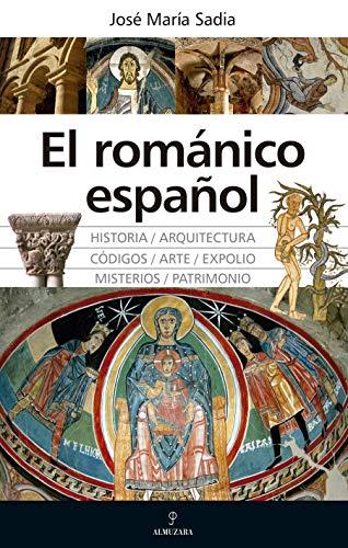 El románico Español: Grandeza, misterios, códigos y expolios (Arte y patrimonio)