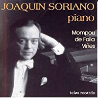 Joaquin Soriano Piano: Mompou, Vines and de Falla by Falla