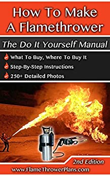 How To Make A Flamethrower: The Do It Yourself Manual (English Edition) par [Flamethrower Rob]