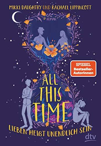All This Time – Lieben heißt unendlich sein: Roman – Der neue Roman der Autorinnen von ›Drei Schritte zu dir‹