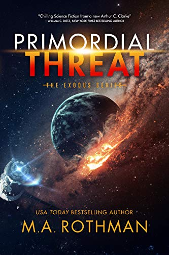 Primordial Threat the Exodus series book 1 by M. A. Rothman