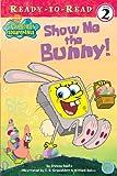 Show Me The Bunny! (Ready-To-Read Spongebob Squarepants - Level 2)