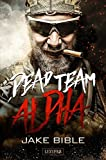 DEAD TEAM ALPHA: Endzeit-Thriller