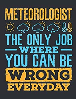 Meteorology The Only Job Where You Can Be Wrong Every Day: Meteorology Notebook, Blank Paperback Lined Book to Write In, W...
