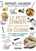 Le petit chimiste (très) gourmand en cuisine - 3éd. - 30 recettes et expériences à faire en famille de Raphaël Haumont