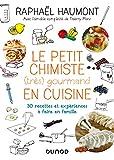 Le petit chimiste (très) gourmand en cuisine - 3éd. - 30 recettes et expériences à faire en famille