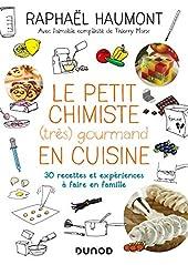 Le petit chimiste (très) gourmand en cuisine - Nouvelle édition - 30 recettes et expériences à faire en famille de Raphaël Haumont