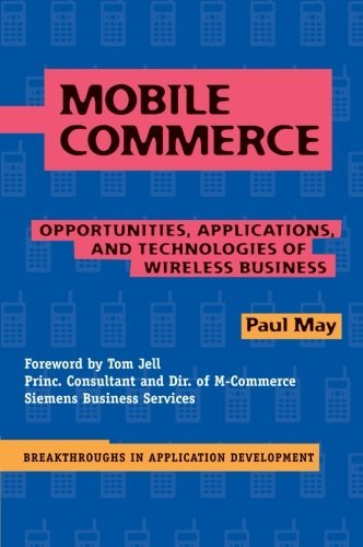 Mobile Commerce: Opportunities, Applications, and Technologies of Wireless Business (Breakthroughs in Application Development Book 3) (English Edition)