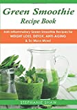 Green Smoothie Recipe Book: Anti-Inflammatory Green Smoothie Recipes for Weight Loss, Detox, Anti-Aging & So Much More! (Recipes for a Healthy Life Book) (Volume 4)