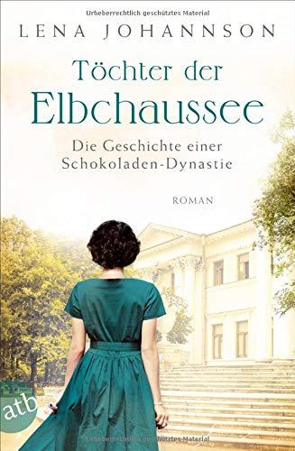 Töchter der Elbchaussee: Die Geschichte einer Schokoladen-Dynastie (Die große Hamburg-Saga, Band 3)