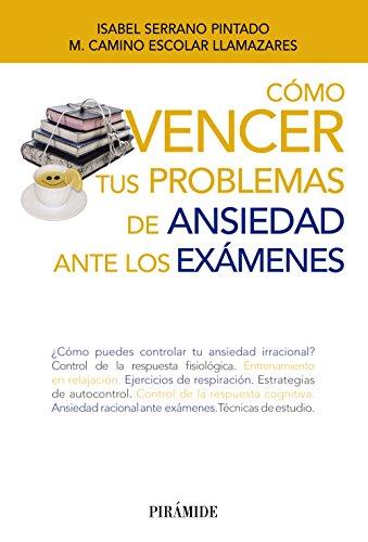 Cómo vencer tus problemas de ansiedad ante los exámenes (Libro Práctico)