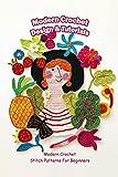 Modern Crochet Design & Tutorials: Modern Crochet Stitch Patterns For Beginners: Modern Crochet Patterns (English Edition)