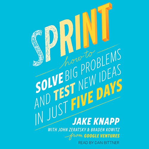 Sprint (How to Solve Big Problems and Test New Ideas in Just Five Days) - Jake Knapp, Braden Kowitz, John Zeratsky