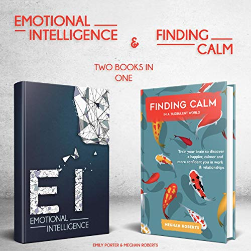 Emotional Intelligence & Finding Calm in a Turbulent World (2 Books in 1 Bundle)      Improve Your Social Skills, Calmness, Self-Awareness, Self-Discipline, Relationships, Success & Happiness in Life.              By:                                                                                                                                 Emily Porter,                                                                                        Meghan Roberts                               Narrated by:                                                                                                                                 Cate Thomas                      Length: 7 hrs and 42 mins     9 ratings     Overall 5.0