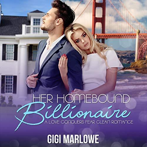 Her Homebound Billionaire: A Love Conquers Fear Clean Romance Titelbild