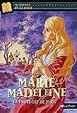 Marie-Madeleine, la protégée de Jésus - Histoires de la Bible - Dès 11 ans