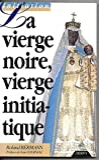 La Vierge noire, vierge initiatique