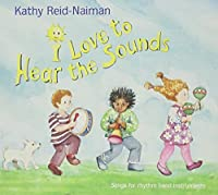 I Love to Hear the Sounds by Kathy Reid-Naiman