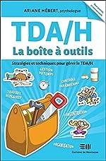 TDA/H - La boîte à outils - Stratégies et techniques pour gérer le TDA/H d'Ariane Hébert