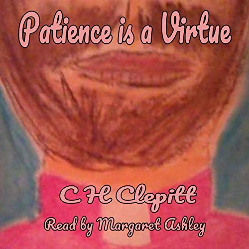 Patience Is a Virtue     Life Begins at Forty-Eight, Book 2              By:                                                                                                                                 C H Clepitt                               Narrated by:                                                                                                                                 Margaret Ashley                      Length: 28 mins     1 rating     Overall 5.0