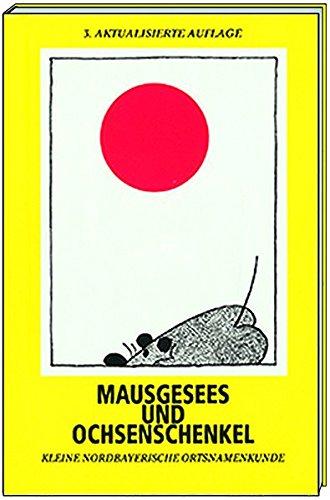 Mausgesees und Ochsenschenkel: Kleine nordbayerische Ortsnamenkunde
