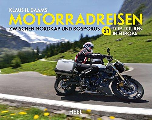 Motorradreisen: Zwischen Nordkap und Bosporus - 21 Top-Touren in Europa