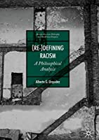 (Re-)Defining Racism: A Philosophical Analysis (African American Philosophy and the African Diaspora)