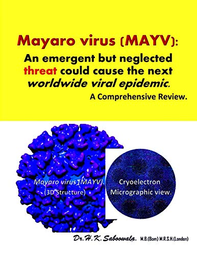 Mayaro virus (MAYV): An emergent but neglected threat could cause the next worldwide viral epidemic.  A Comprehensive Review. : A Jungle FLU. (English Edition)