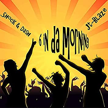 6 In Da Morning (feat. Shock & Dash)